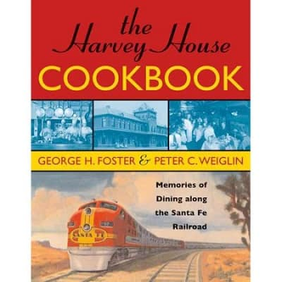 The Harvey House Cookbook Memories of Dining Along the Santa Fe Railroad